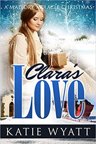 Mail-Order Bride: Clara's Love: a Mallory Miracle Christmas Historical Western Romance (Three Wise Men Inspirational Pioneer Christmas Romance Book 1)