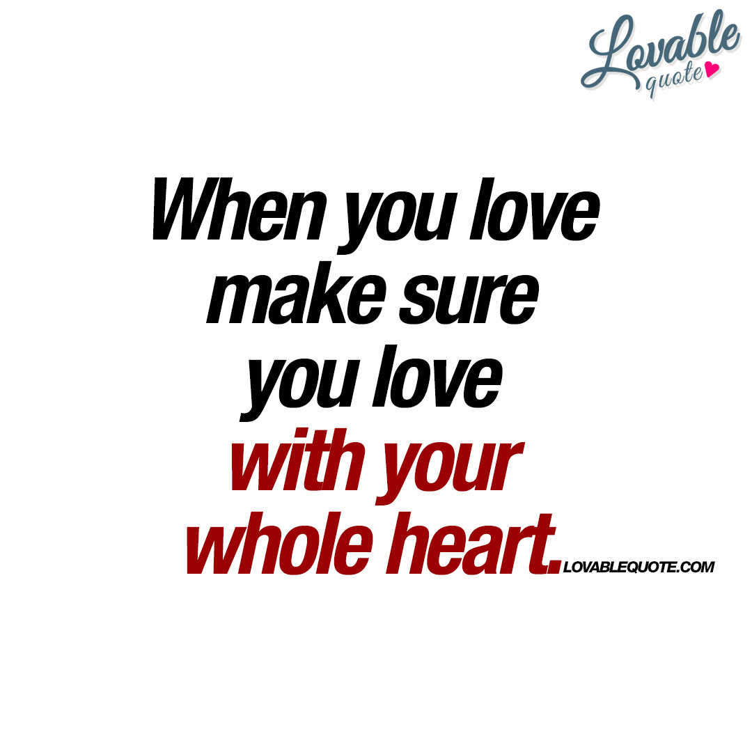 When You Love Make Sure You Love With Your Whole Heart Quote