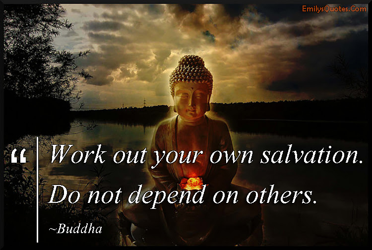 Work Out Your Own Salvation Do Not Depend On Others Popular