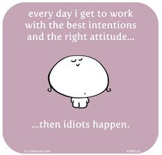 Work. Idiots. Vimrod quotes More