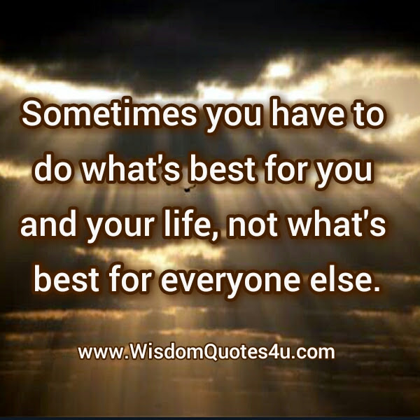 Do Whats Best For You Your Life Wisdom Quotes