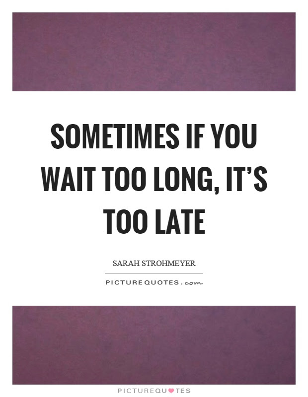 Original Quote About Waiting Too Long