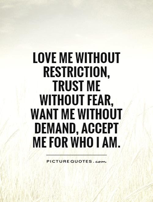 Love Me Without Restriction Trust Me Without Fear Want Me