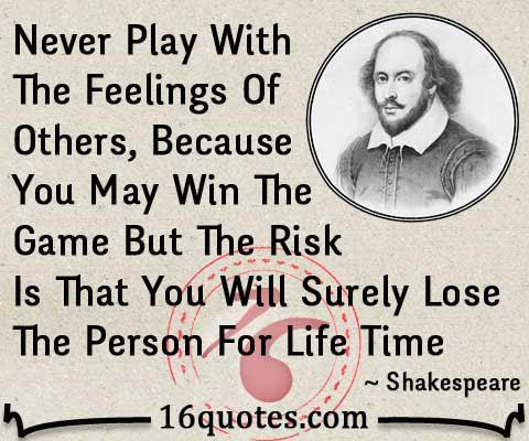 Never Play With The Feelings Of Others Risk Is That You Will