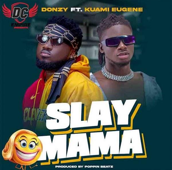 Donzy Ft. Kuami Eugene - Slay Mama -(Prod. By Poppin Beatz).