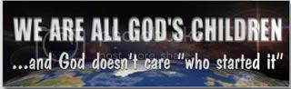 "We are all God's children...and God doesn't care ""who started it"""