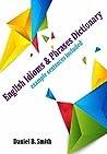 English Idioms & Phrases Dictionary  by Daniel B. Smith
