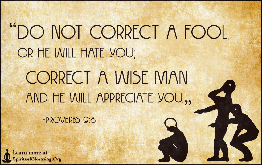 Do Not Correct A Fool Or He Will Hate You Correct A Wise Man And