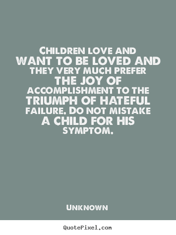 Unknown picture quote - Children love and want to be loved ...
