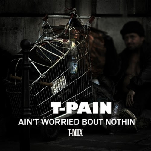 t-pain-aint-worried-about-nothin-remix