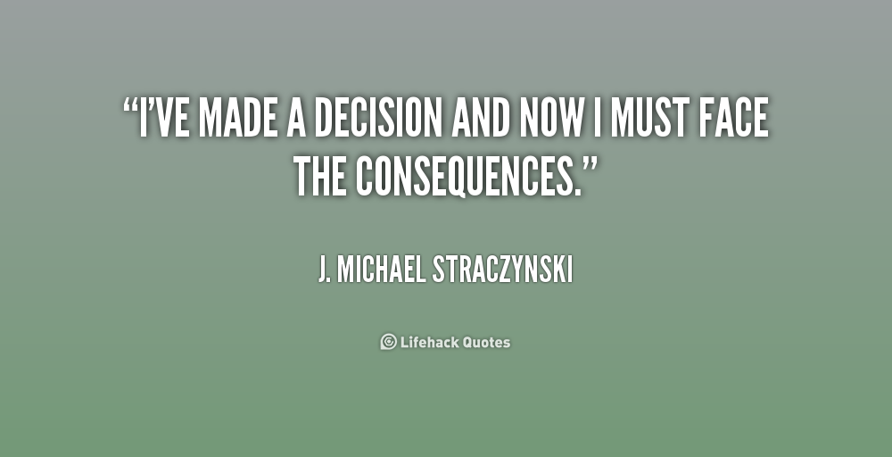Quotes About Decision And Consequences 46 Quotes