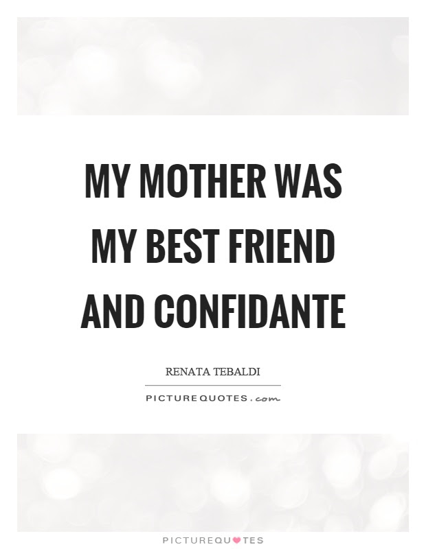 My Mother Was My Best Friend And Confidante Picture Quotes