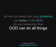 Do Not Run Away From Your Problems Just Solve It With God Do You