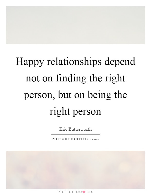 Happy Relationships Depend Not On Finding The Right Person But