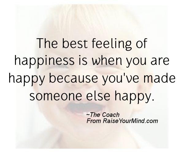 The Best Feeling Of Happiness Is When You Are Happy Because Youve