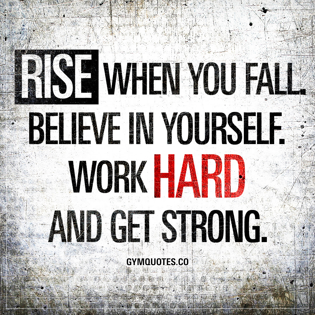 Rise When You Fall Believe In Yourself Work Hard And Get Strong