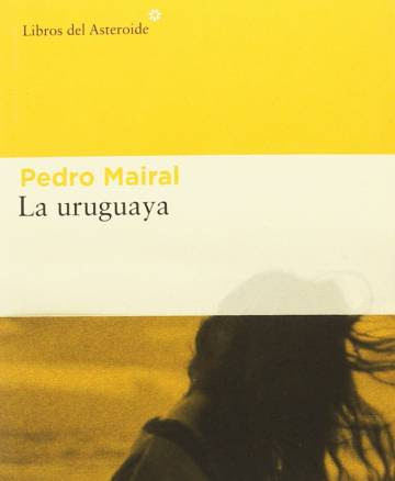 La uruguaya. Pedro Mairal.