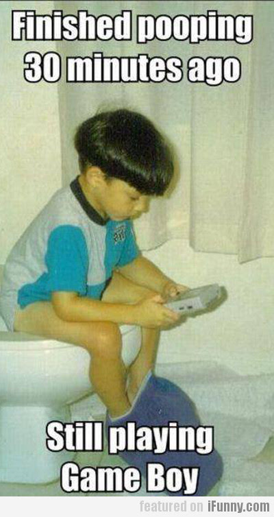 Finished Pooping 30 Minutes Ago, Still Playing...