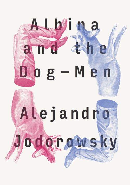 Albina and the Dog-Men, by Alejandro Jodorowsky - 9781632060549.jpg