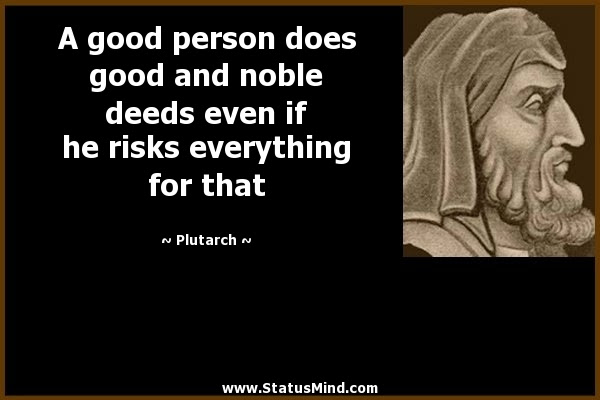A Good Person Does Good And Noble Deeds Even If He Statusmindcom