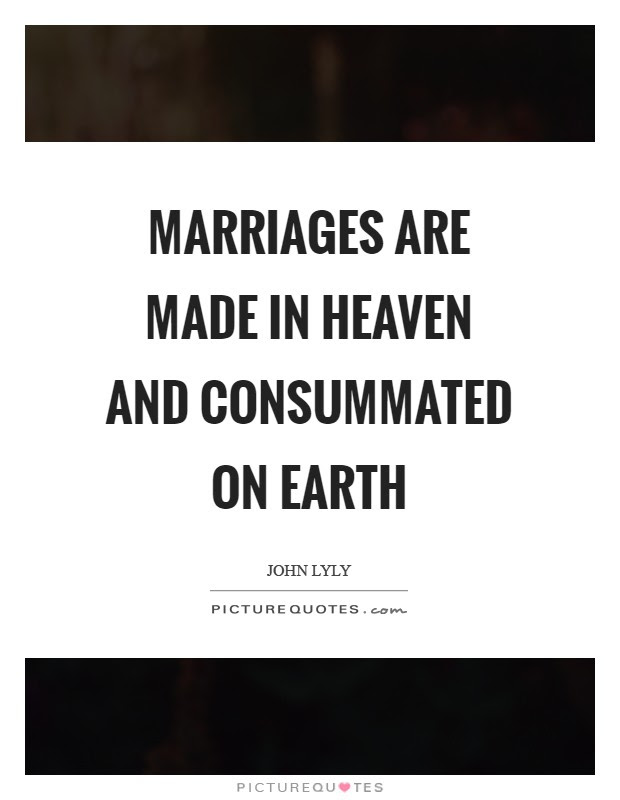 Marriages Are Made In Heaven And Consummated On Earth Picture Quotes