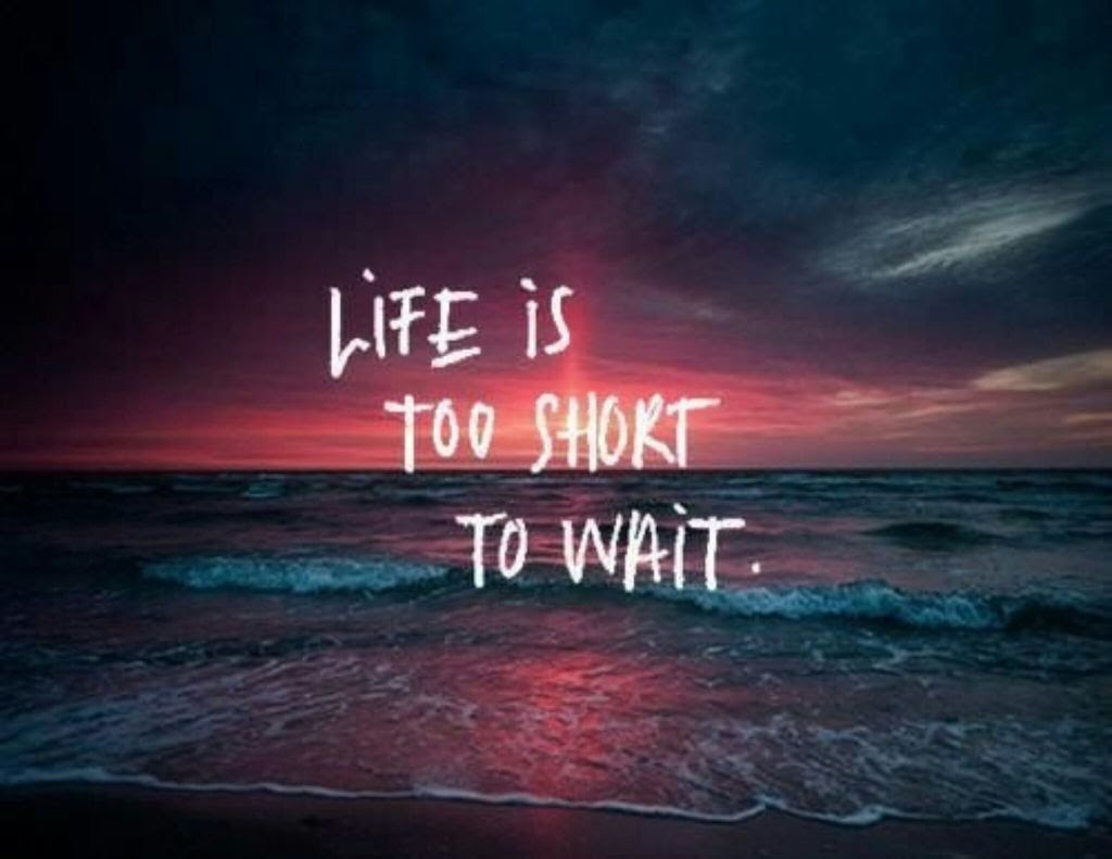 Life Is Too Short To Wait Image 1799589 By Saaabrina On Favimcom