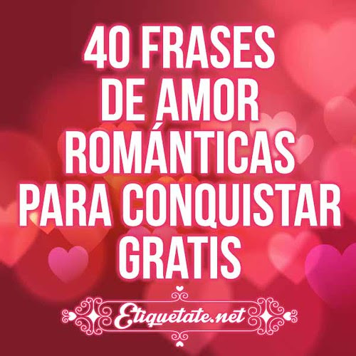 40 Frases De Amor Romanticas Para Conquistar Gratis A Photo On
