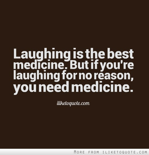 Laughing Is The Best Medicine But If Youre Laughing For No Reason