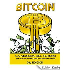 Bitcoin: La moneda del futuro - Qué es, cómo funciona y por qué cambiará el mundo