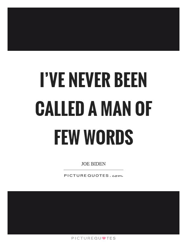 Ive Never Been Called A Man Of Few Words Picture Quotes