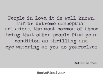 Julian Barnes Picture Quote People In Love It Is Well Known