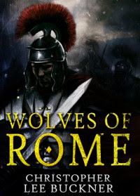 Wolves of Rome - Christopher Lee Buckner