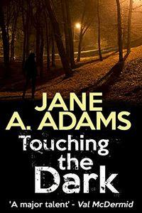 Touching the Dark by Jane A. Adams