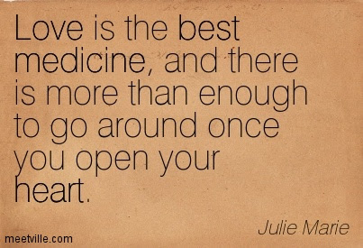 Love Is The Best Medicine And There Is More Than Enough To Go
