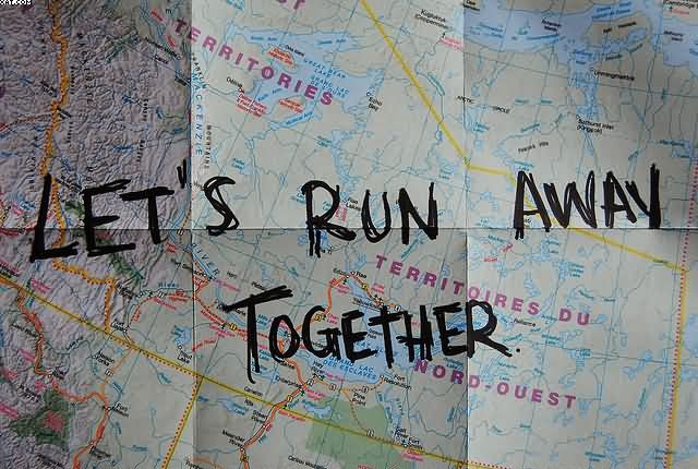 Lets Run Away Together Quotespicturescom