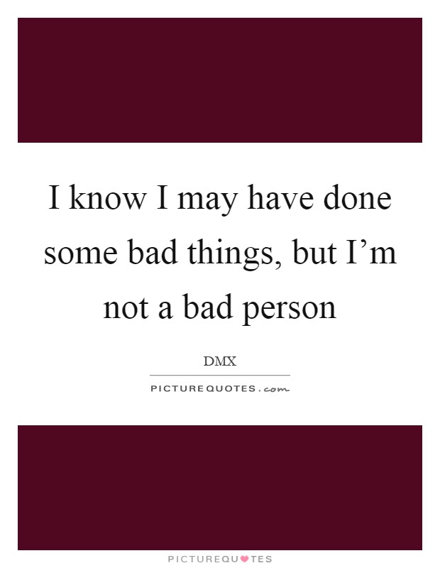 Bad Person Quotes Bad Person Sayings Bad Person Picture Quotes