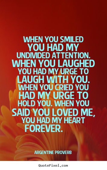 Love Quotes When You Smiled You Had My Undivided Attention When You