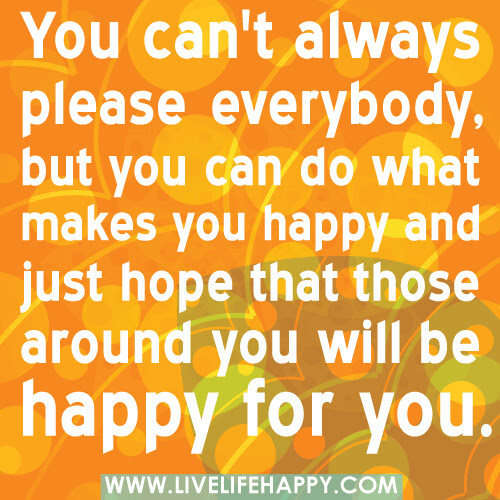 You Cant Aways Please Everyone Live Life Happy
