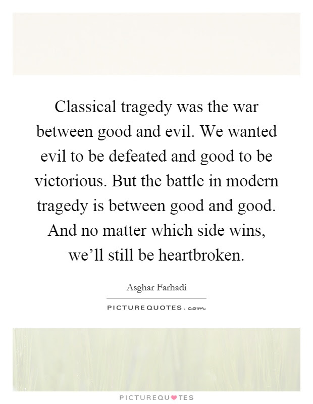 Classical Tragedy Was The War Between Good And Evil We Wanted