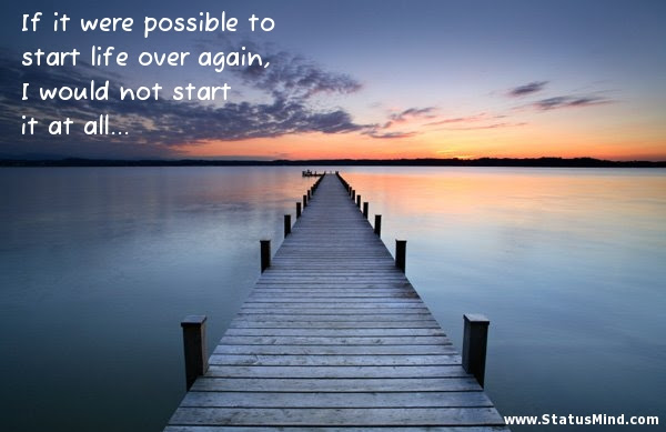 If It Were Possible To Start Life Over Again I Statusmindcom