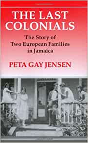 The Last Colonials The Story Of Two European Families In Jamaica