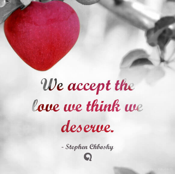 We Accept The Love We Think We Deserve Quotesing