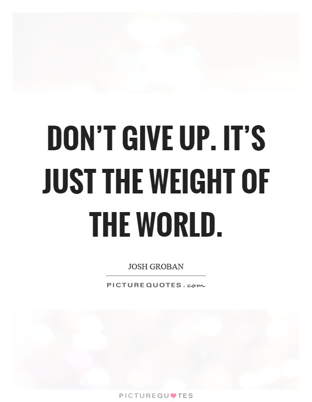 Weight Of The World Quotes Sayings Weight Of The World Picture