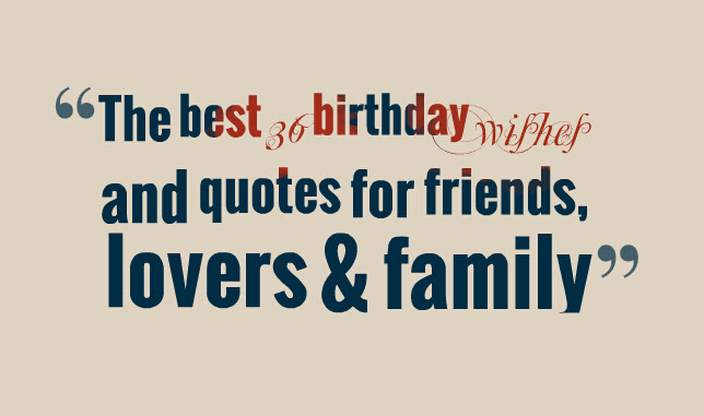 The Best 36 Birthday Wishes And Quotes For Friends Lovers Family