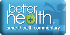 Better Health (TM): smart health commentary