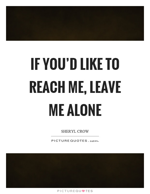 If Youd Like To Reach Me Leave Me Alone Picture Quotes
