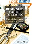 Beginners Guide To Sewing: Quick & Ea...