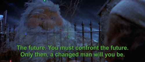 You must confront the future. Only then, a changed man will you be.