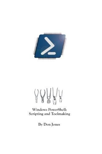 Windows PowerShell Scripting and Toolmaking