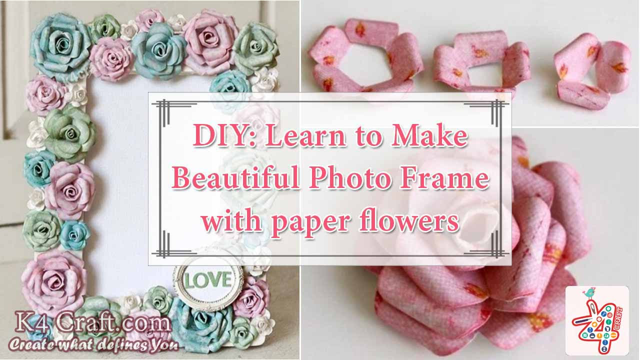 Diy Learn To Make Beautiful Photo Frame With Paper Flowers K4 Craft